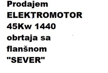 """Prodajem ELEKTROMOTOR 45Kw 1440 obrtaja sa flanšnom """"SEVER"""" u radnom stanju"""