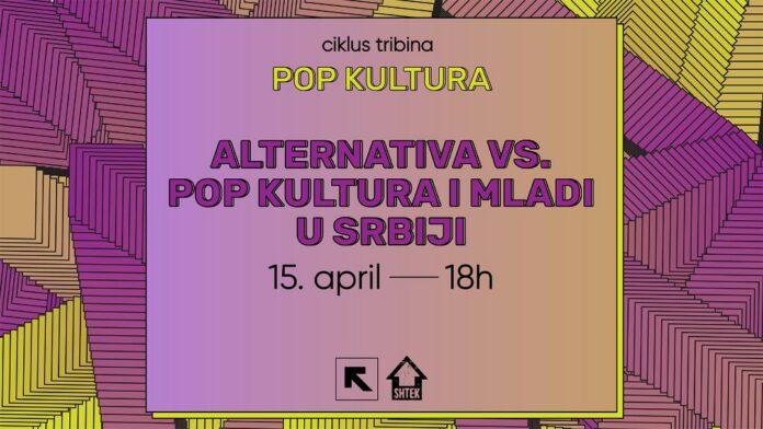 "Tribina ""Alternativna vs. pop kultura i mladi u Srbiji"""